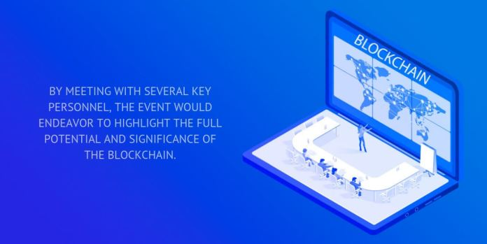By meeting with several key personnel, the event would endeavor to highlight the full potential and significance of the blockchain.