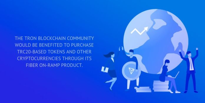 the tron blockchain community would be benefited to purchase trc20-based tokens and other cryptocurrencies through its fiber on-ramp product.