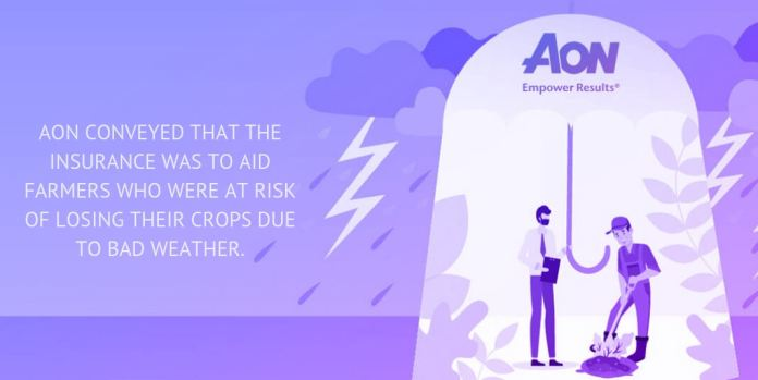 Aon conveyed that the insurance was to aid farmers who were at risk of losing their crops due to bad weather.