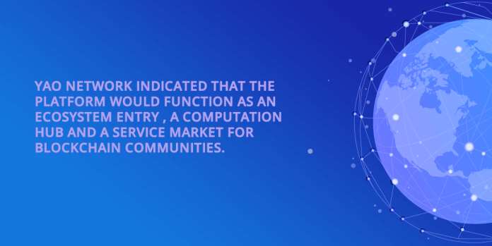 YAO Network indicated that the platform would function as an ecosystem entry, a computation hub and a service market for blockchain communities.