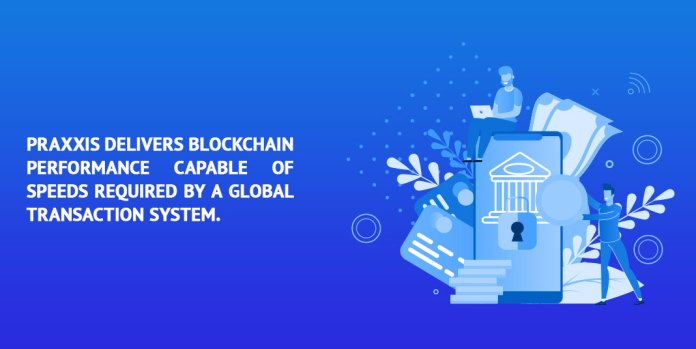 Praxxis-delivers-blockchain-performance-capable-of-speeds-required-by-a-global-transaction-system