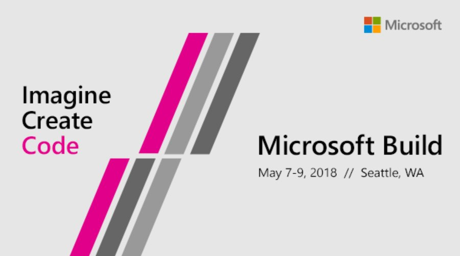 Microsoft Announces Build 2018 Dates, Registration Opens February 15