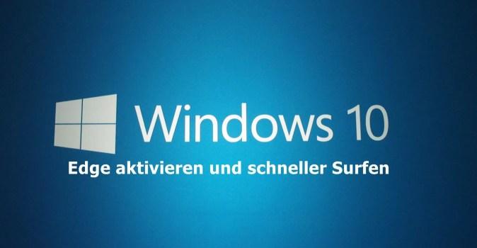Windows 10 Edge aktivieren und schneller Surfen 0