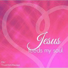 Jesus feeds my soul