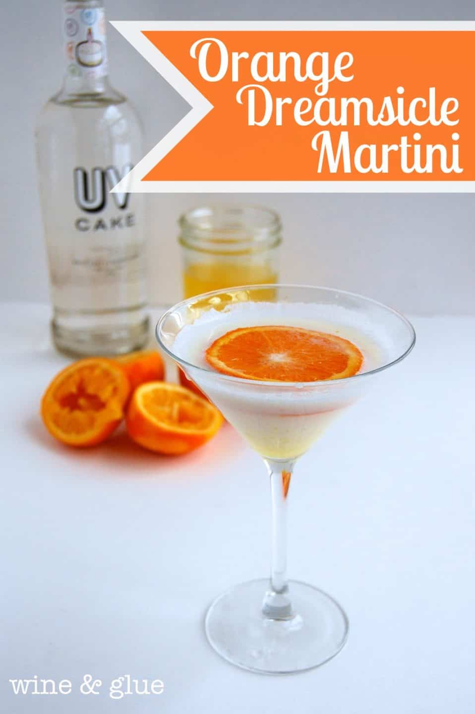 Orange Dreamsicle Martini Wine Amp Glue