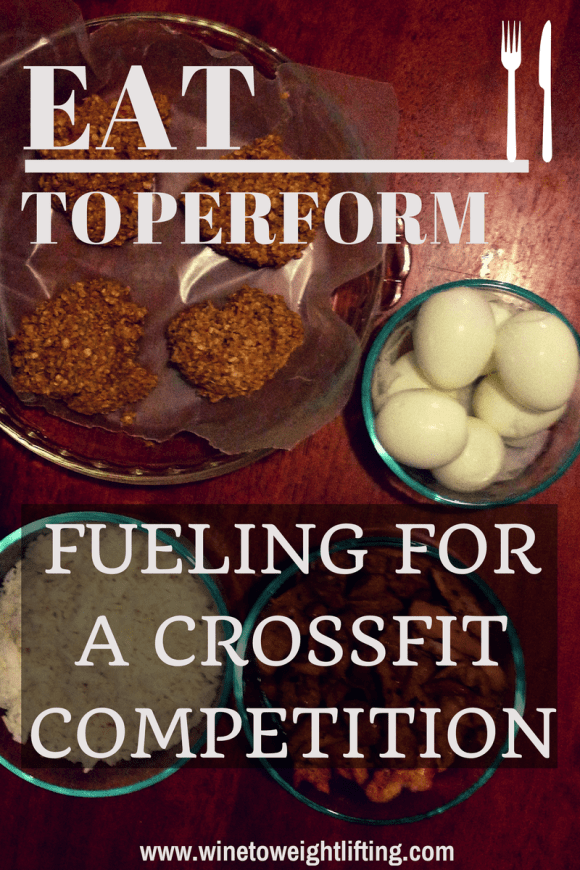 Eat to Perform for a Crossfit Competition, from what to eat the night before and how to eat before and after each workout when spaced throughout the day. Includes eggs, oatmeal, chicken, and rice.