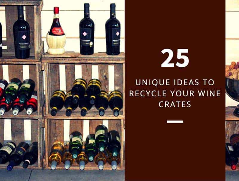 25 Unique Ideas To Recycle Your Wine Crates
