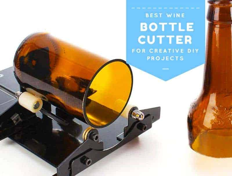 Best Wine Bottle Cutter For Creative DIY
