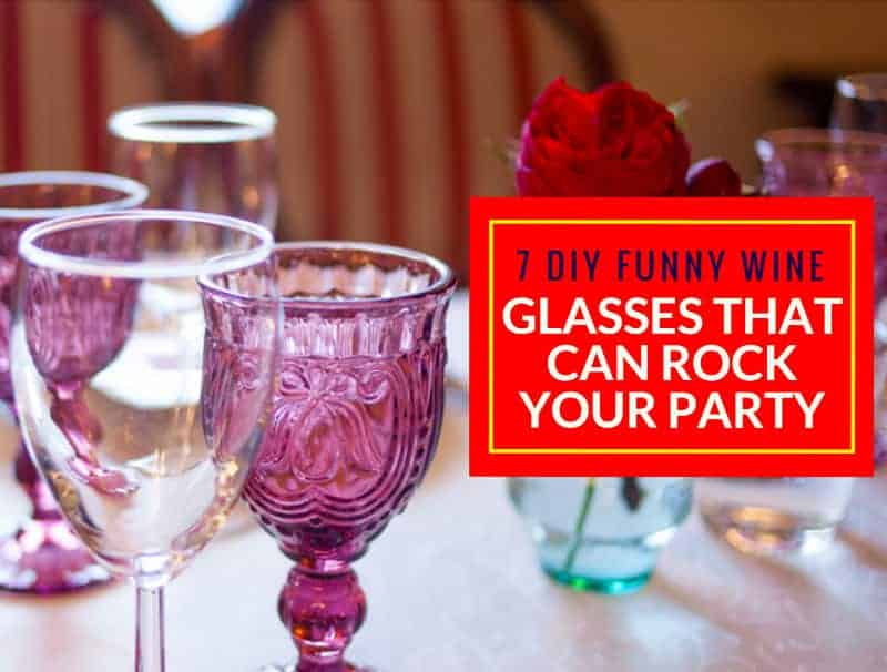 7 DIY Funny Wine Glasses That Can Rock Your Party