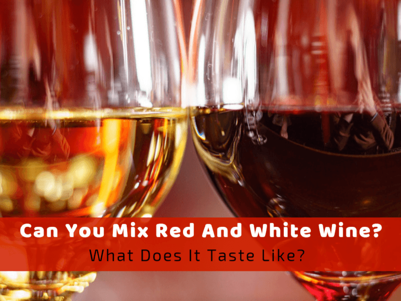 Can You Mix Red And White Wine? What Does It Taste Like?