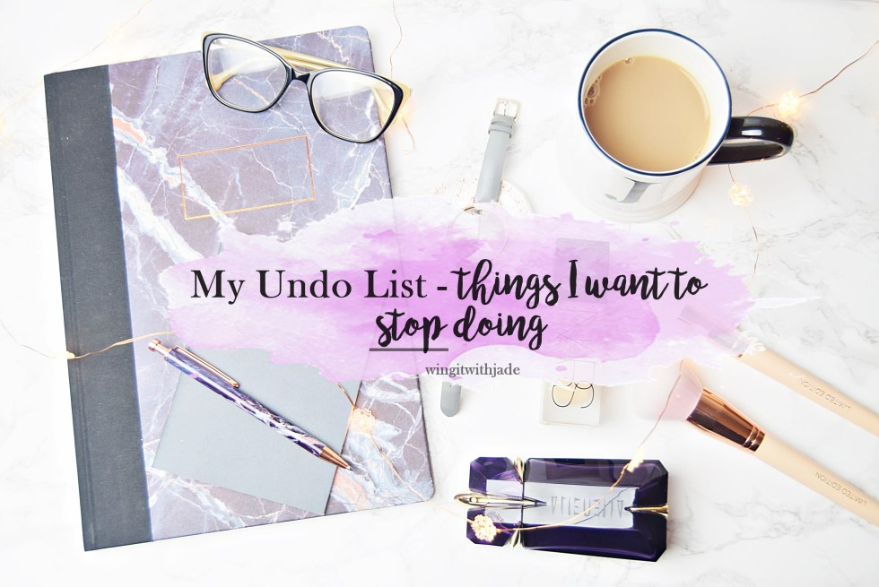 Undo List - Things I Want to Stop Doing www.wingitwithjade.com