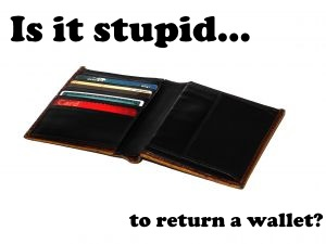 Is returning a stolen wallet a really dumb thing to do?