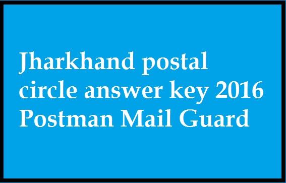 Jharkhand postal circle answer key 2016 Postman Mail Guard