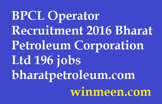BPCL Operator Recruitment 2016 Bharat Petroleum Corporation Ltd 196 jobs