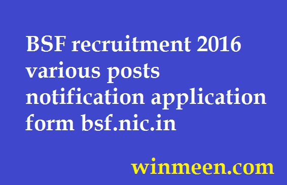 BSF recruitment 2016 various posts notification application form