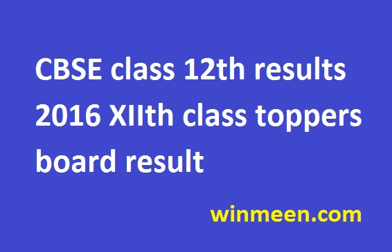 CBSE class 12th results 2016 cbse.nic.in XIIth class toppers board result cbseresults.nic.in
