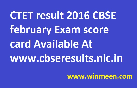 CTET result 2016 CBSE february Exam score card Available At www cbseresults nic in
