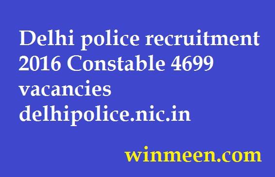 Delhi police recruitment 2016 Constable 4699 vacancies