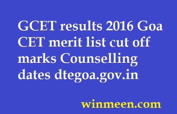 GCET results 2016 Goa CET merit list cut off marks Counselling dates dtegoa.gov.in