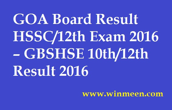 GOA Board Result HSSC 12th Exam 2016 GBSHSE 10th 12th Result 2016