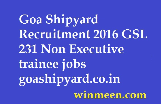 Goa Shipyard Recruitment 2016 GSL 231 Non Executive trainee jobs goashipyard.co.in