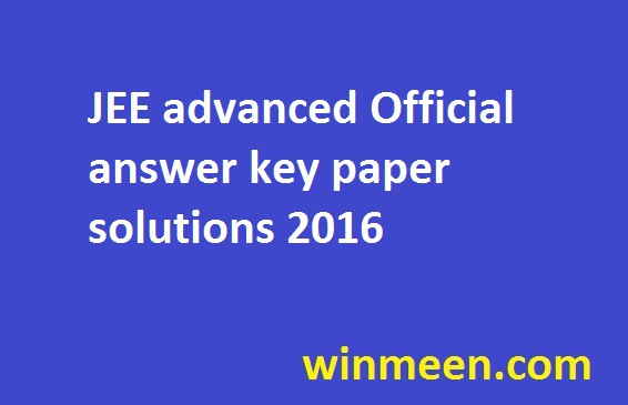 JEE advanced Official answer key paper solutions 2016