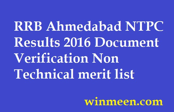 RRB Ahmedabad NTPC Results 2016 Document Verification Non Technical merit list