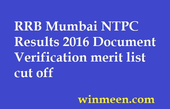 RRB Mumbai NTPC Results 2016 Document Verification merit list cut off.