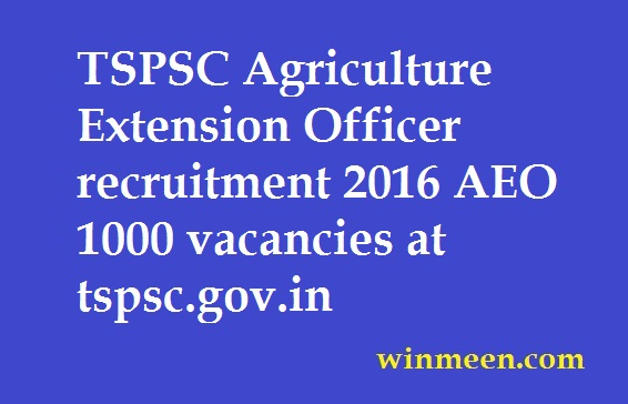 TSPSC Agriculture Extension Officer recruitment 2016 AEO 1000 vacancies at tspsc.gov.in