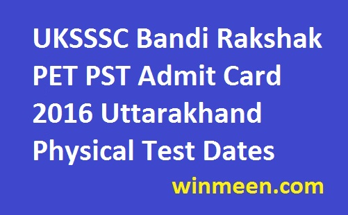 UKSSSC Bandi Rakshak PET PST Admit Card 2016 Uttarakhand Physical Test Dates