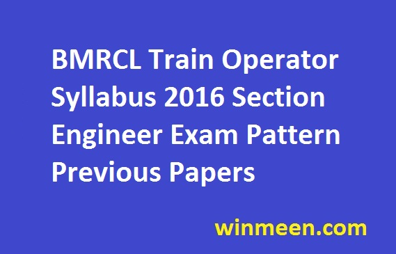 BMRCL Train Operator Syllabus 2016 Section Engineer Exam Pattern Previous Papers