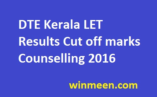 DTE Kerala LET Results Cut off marks Counselling 2016