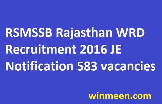 RSMSSB Rajasthan WRD Recruitment 2016 JE Notification 583 vacancies
