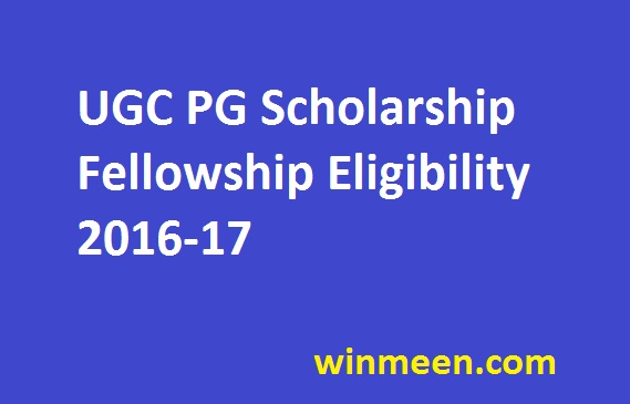 UGC PG Scholarship Fellowship Eligibility 2016-17