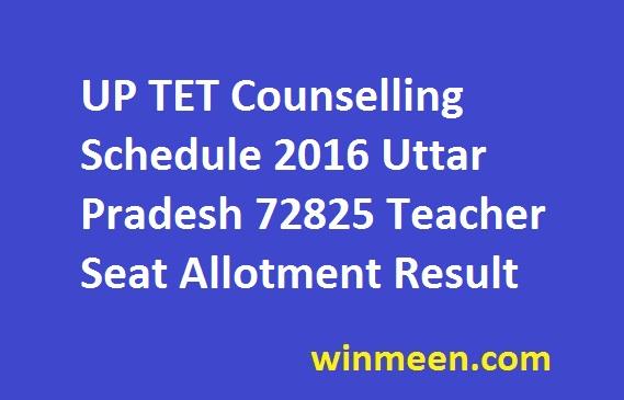 UP TET Counselling Schedule 2016 Uttar Pradesh 72825 Teacher Seat Allotment Result