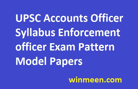 UPSC Accounts Officer Syllabus Enforcement officer Exam Pattern Model Papers