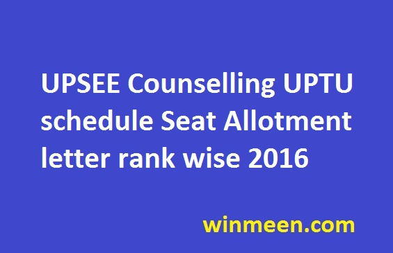UPSEE Counselling UPTU schedule Seat Allotment letter rank wise 2016