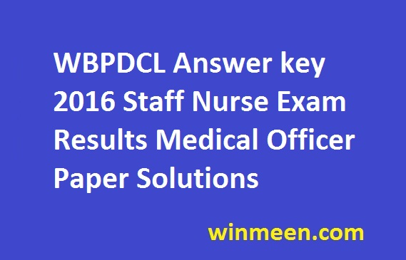 WBPDCL Answer key 2016 Staff Nurse Exam Results Medical Officer Paper Solutions