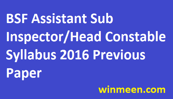 BSF Assistant Sub Inspector Head Constable Syllabus 2016 Previous Paper