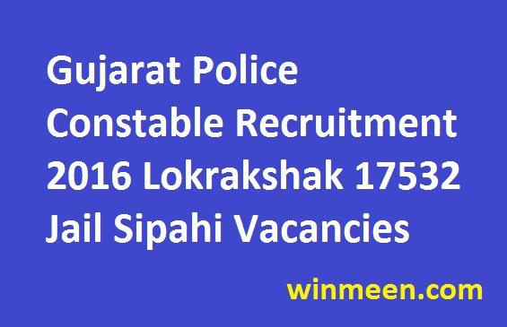 Gujarat Police Constable Recruitment 2016 Lokrakshak 17532 Jail Sipahi Vacancies