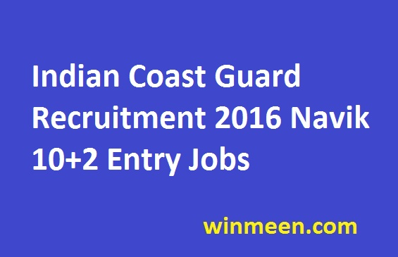 Indian Coast Guard Recruitment 2016 Navik 10+2 Entry Jobs