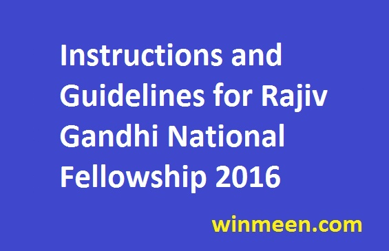 Instructions and Guidelines for Rajiv Gandhi National Fellowship 2016