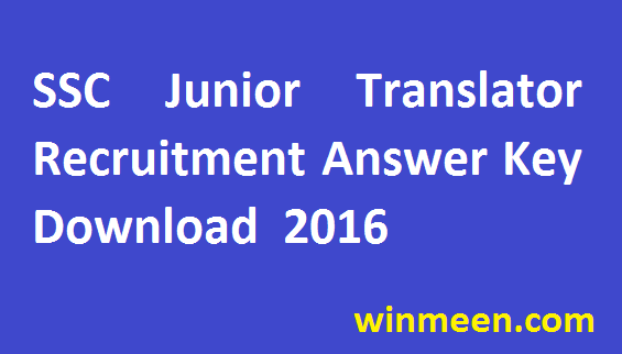 SSCSSC Combined Junior Translator Recruitment Written Examination Answer Key Available for Download 2016 Combined Junior Translator Recruitment Written Examination Answer Key Available for Download 2016