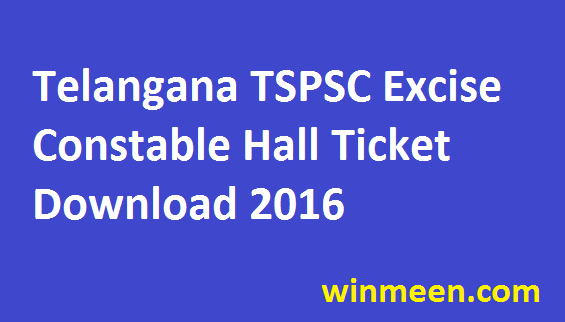 Telangana TSPSC Excise Constable Hall Ticket Download 2016
