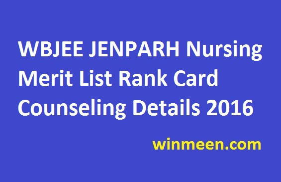 WBJEE JENPARH Nursing Merit List Rank Card Counseling Details 2016