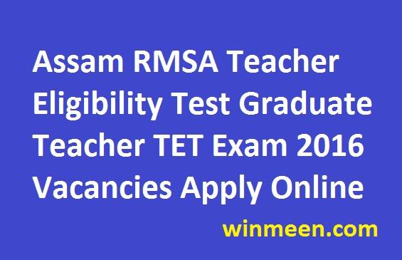 Assam RMSA Teacher Eligibility Test Graduate Teacher TET Exam 2016 Vacancies Apply Online