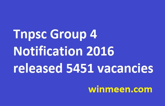 Tnpsc Group 4 Notification 2016 released for 5451 vacancies