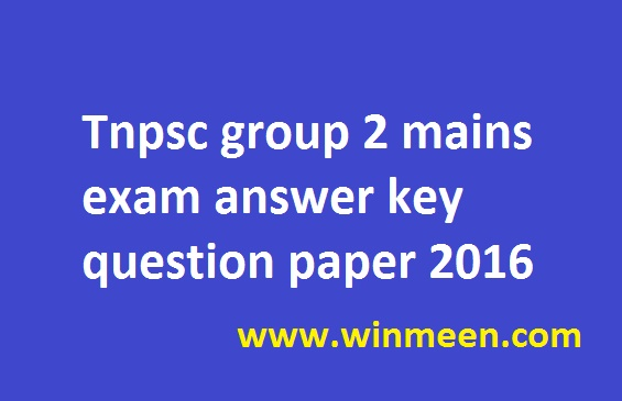 Tnpsc group 2 mains exam answer key question paper 2016