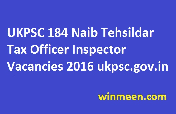 UKPSC 184 Naib Tehsildar Tax Officer Inspector Vacancies 2016 ukpsc.gov.in