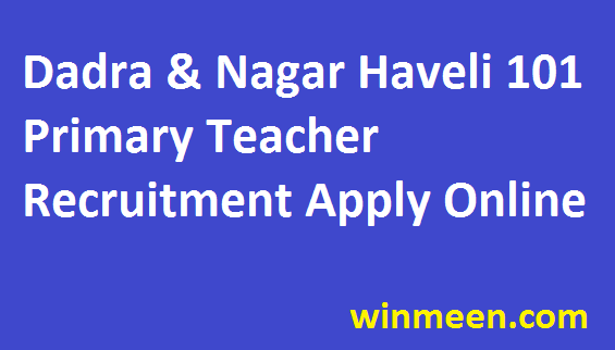 Dadra & Nagar Haveli Recruitment of 101 Primary and Upper Primary Teachers Application Form Download 2016